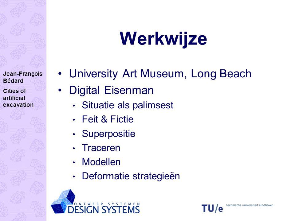 Werkwijze University Art Museum, Long Beach Digital Eisenman Situatie als palimsest Feit & Fictie Superpositie Traceren Modellen Deformatie strategieë