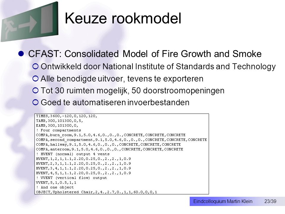 23/39Eindcolloquium Martin Klein Keuze rookmodel CFAST: Consolidated Model of Fire Growth and Smoke  Ontwikkeld door National Institute of Standards