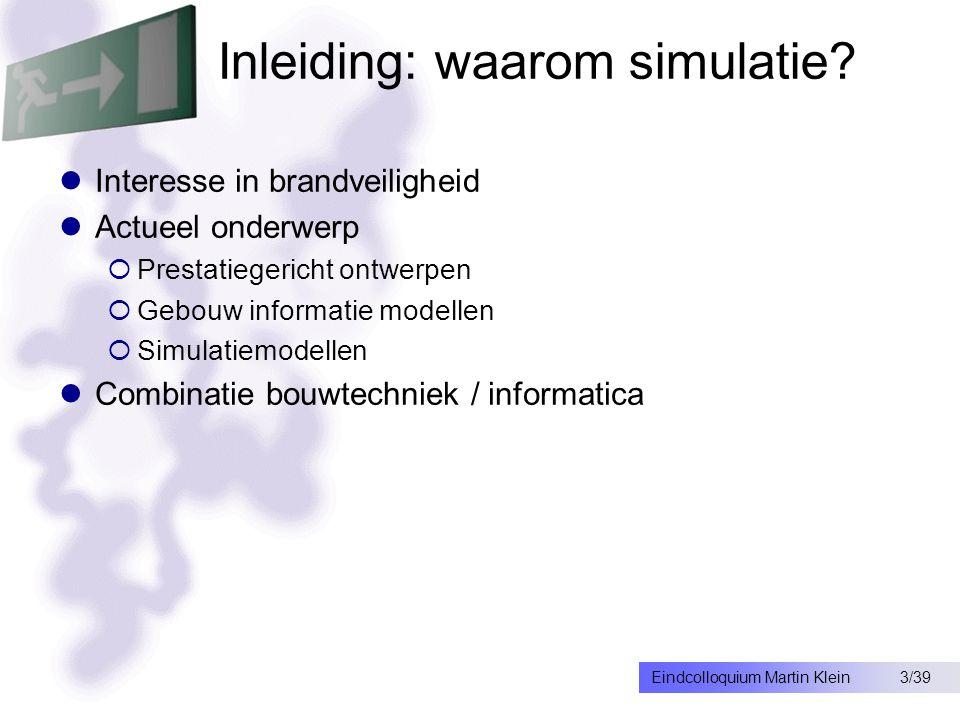 3/39Eindcolloquium Martin Klein Inleiding: waarom simulatie.