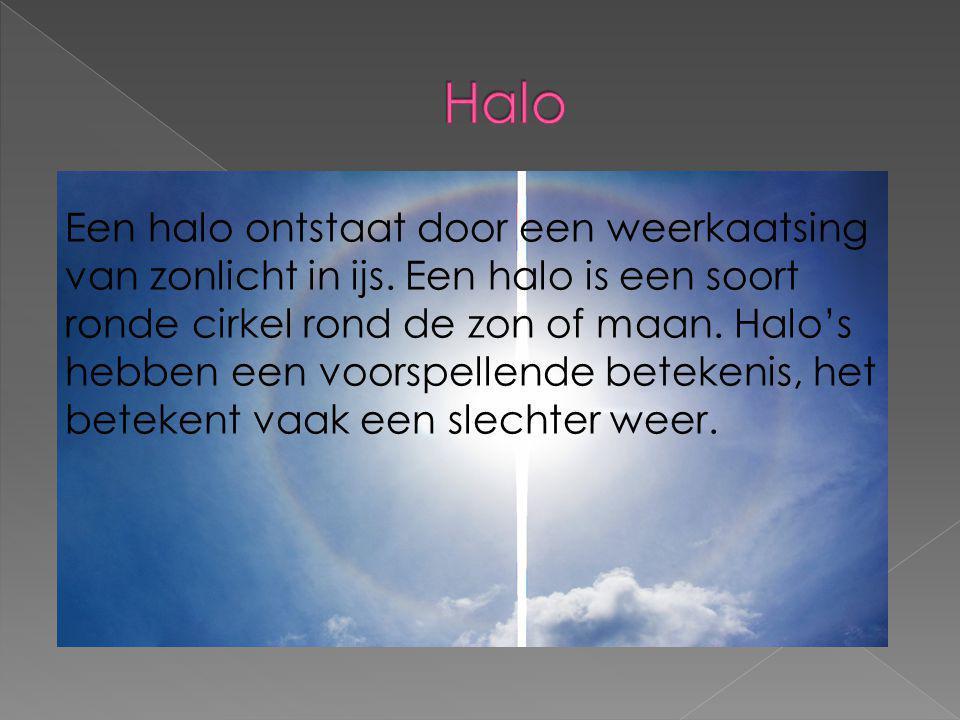 Een halo ontstaat door een weerkaatsing van zonlicht in ijs. Een halo is een soort ronde cirkel rond de zon of maan. Halo's hebben een voorspellende b