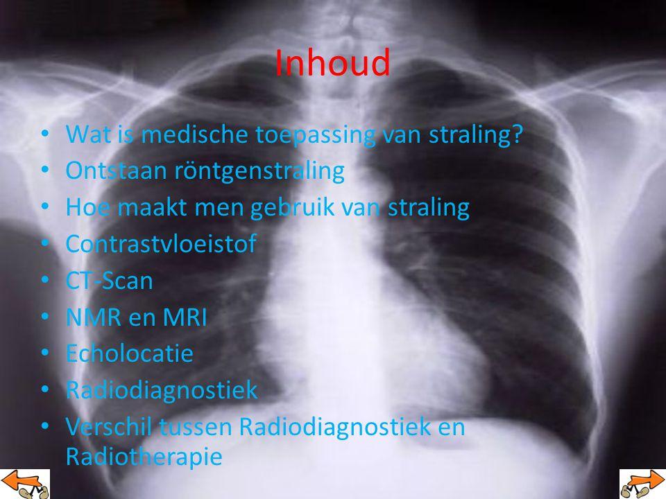 Inhoud Wat is medische toepassing van straling.