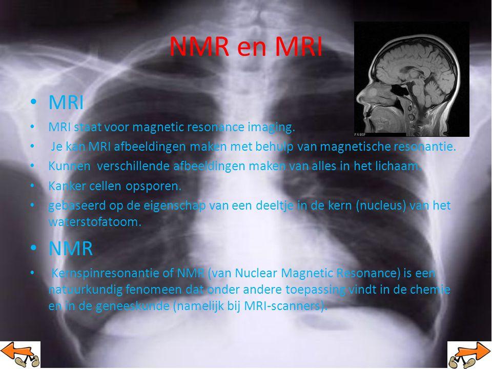 NMR en MRI MRI MRI staat voor magnetic resonance imaging.