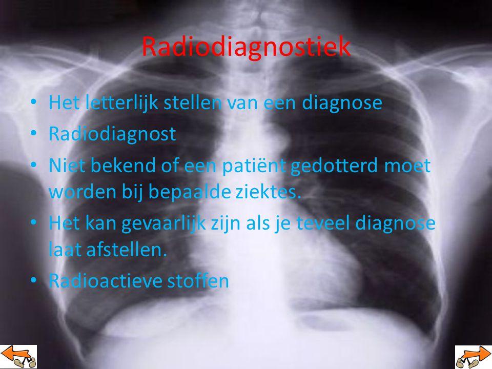 Radiodiagnostiek Het letterlijk stellen van een diagnose Radiodiagnost Niet bekend of een patiënt gedotterd moet worden bij bepaalde ziektes.