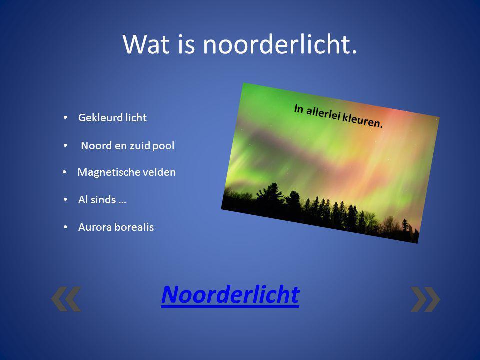 Wat is noorderlicht. Noorderlicht Gekleurd licht In allerlei kleuren. Noord en zuid pool Magnetische velden Al sinds … Aurora borealis