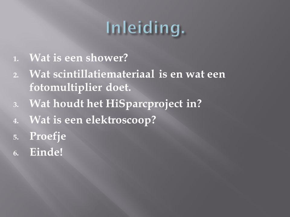 1. Wat is een shower? 2. Wat scintillatiemateriaal is en wat een fotomultiplier doet. 3. Wat houdt het HiSparcproject in? 4. Wat is een elektroscoop?