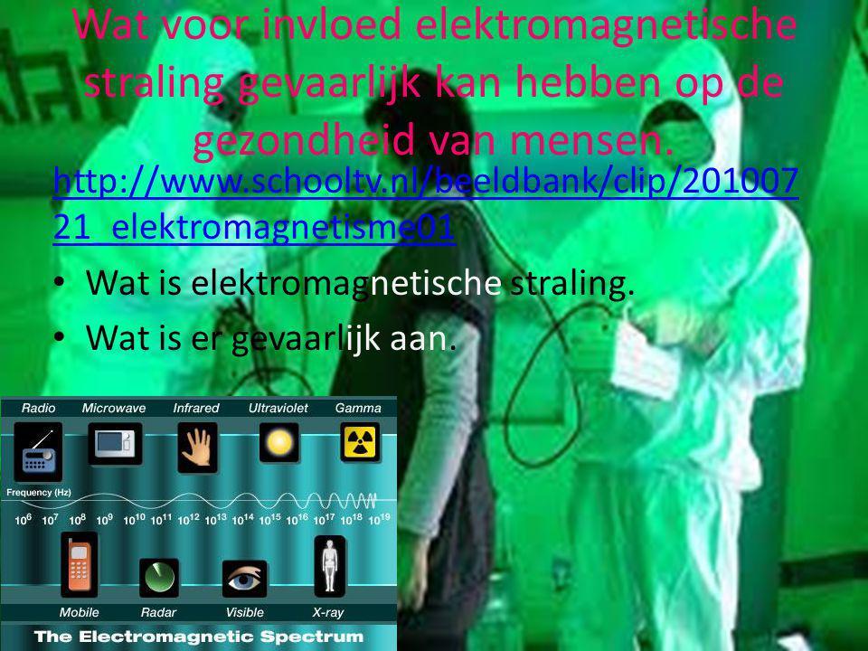 Wat voor invloed elektromagnetische straling gevaarlijk kan hebben op de gezondheid van mensen. http://www.schooltv.nl/beeldbank/clip/201007 21_elektr