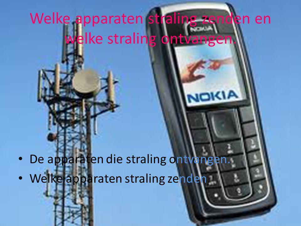 Welke apparaten straling zenden en welke straling ontvangen.