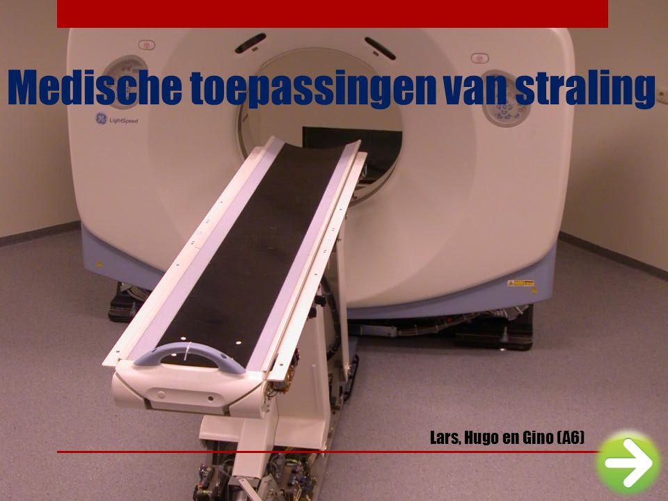 Medische toepassingen van straling Lars, Hugo en Gino (A6)