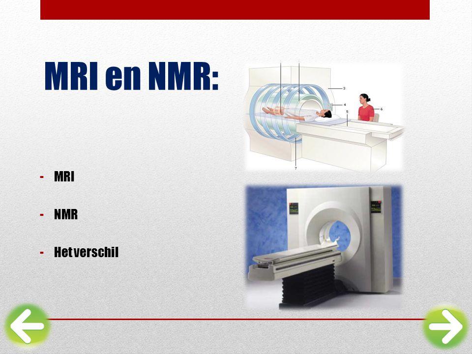 MRI en NMR: -MRI -NMR -Het verschil