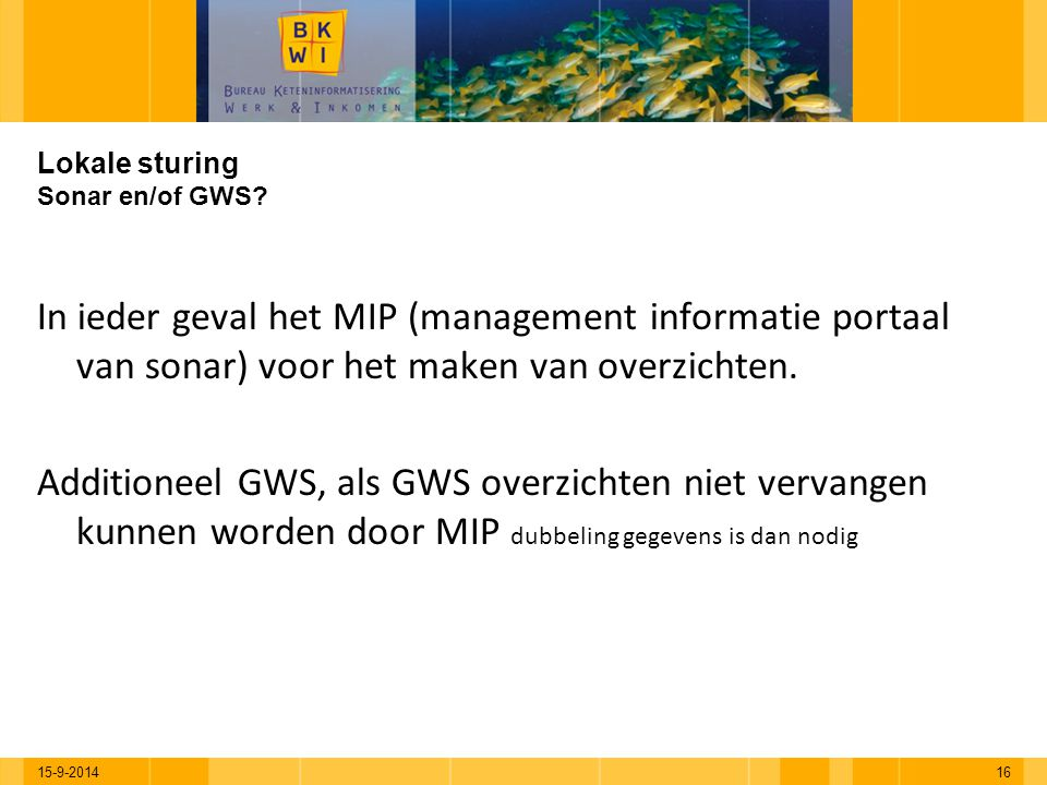 15-9-201416 Lokale sturing Sonar en/of GWS? In ieder geval het MIP (management informatie portaal van sonar) voor het maken van overzichten. Additione