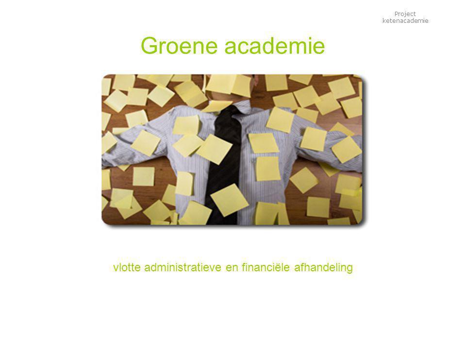 Project ketenacademie Groene academie vlotte administratieve en financiële afhandeling