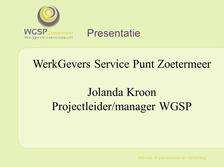 WerkGevers Service Punt Zoetermeer Jolanda Kroon Projectleider/manager WGSP Presentatie