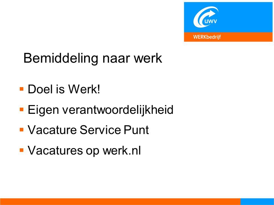 Bemiddeling naar werk  Doel is Werk!  Eigen verantwoordelijkheid  Vacature Service Punt  Vacatures op werk.nl
