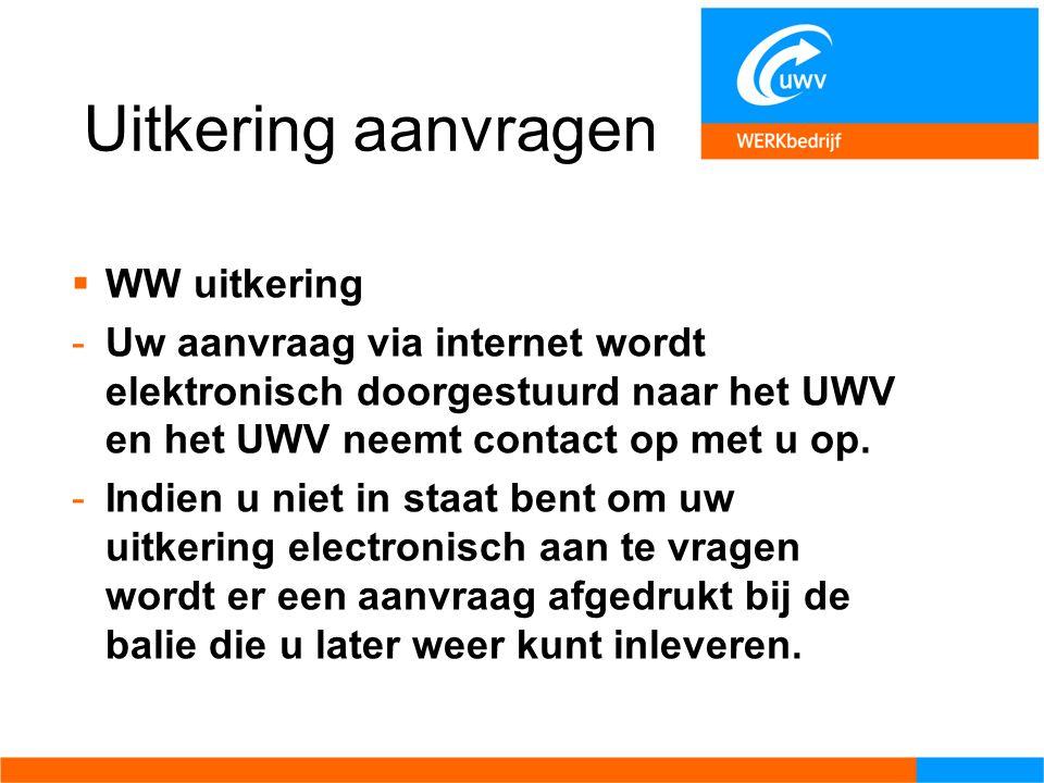 Uitkering aanvragen  WW uitkering -Uw aanvraag via internet wordt elektronisch doorgestuurd naar het UWV en het UWV neemt contact op met u op. -Indie