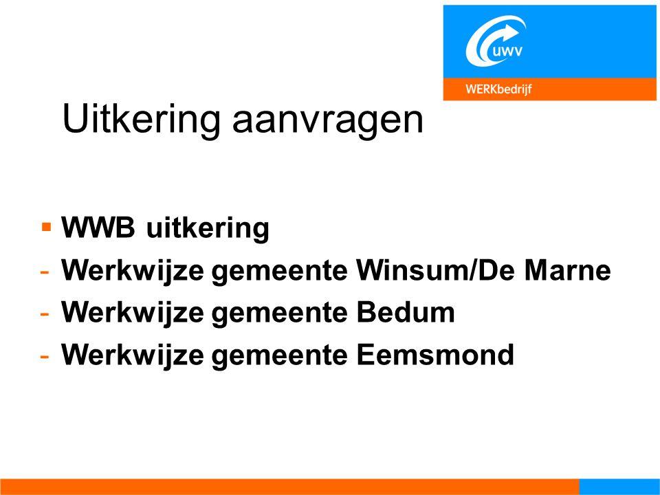 Uitkering aanvragen  WWB uitkering -Werkwijze gemeente Winsum/De Marne -Werkwijze gemeente Bedum -Werkwijze gemeente Eemsmond