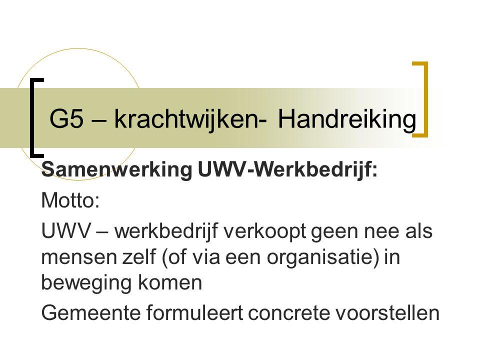 G5 – krachtwijken- Handreiking Samenwerking UWV-Werkbedrijf: Motto: UWV – werkbedrijf verkoopt geen nee als mensen zelf (of via een organisatie) in beweging komen Gemeente formuleert concrete voorstellen