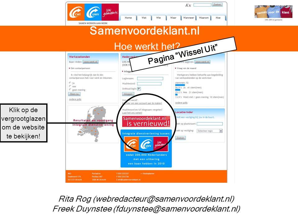 Rita Rog (webredacteur@samenvoordeklant.nl) Freek Duynstee (fduynstee@samenvoordeklant.nl) Klik op de vergrootglazen om de website te bekijken! Samenv