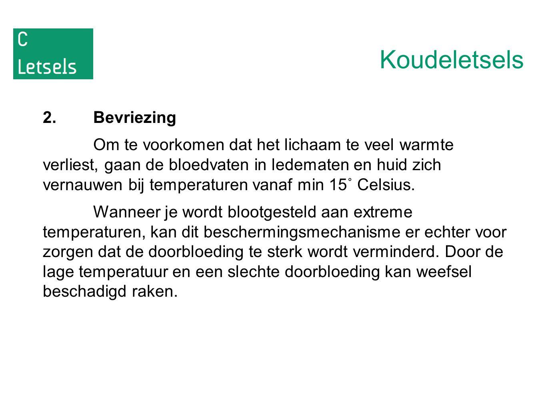 Koudeletsels 2.Bevriezing Om te voorkomen dat het lichaam te veel warmte verliest, gaan de bloedvaten in ledematen en huid zich vernauwen bij temperaturen vanaf min 15˚ Celsius.