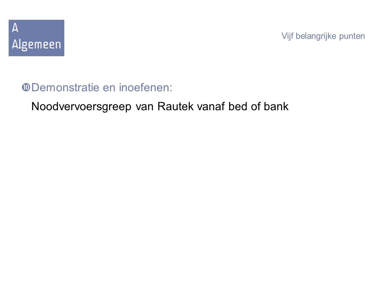 Vijf belangrijke punten  Demonstratie en inoefenen: Noodvervoersgreep van Rautek vanaf bed of bank