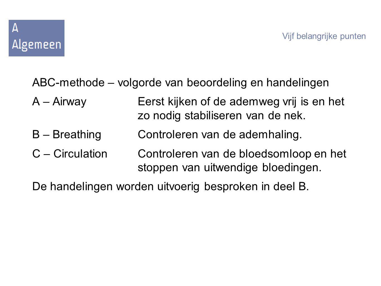 ABC-methode – volgorde van beoordeling en handelingen A – AirwayEerst kijken of de ademweg vrij is en het zo nodig stabiliseren van de nek.