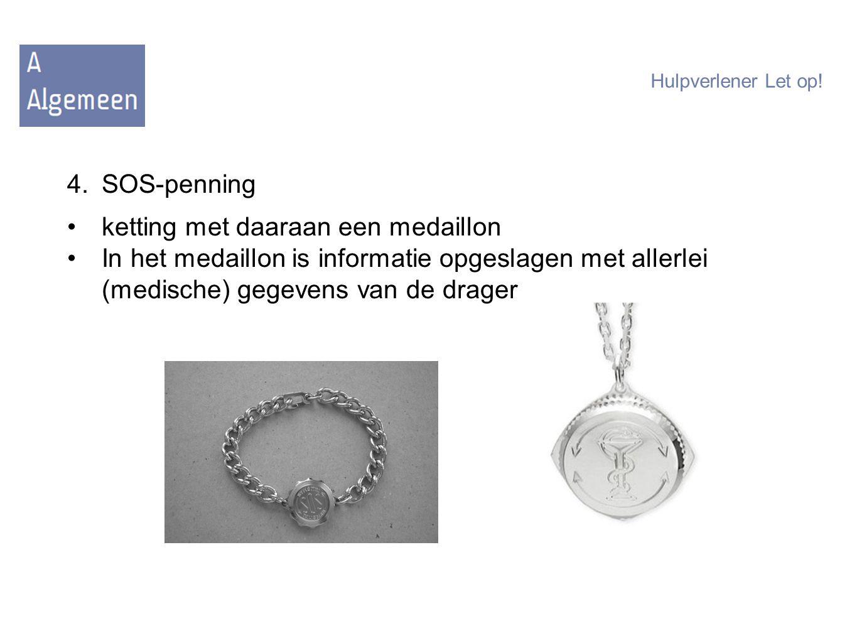 Hulpverlener Let op! 4.SOS-penning ketting met daaraan een medaillon In het medaillon is informatie opgeslagen met allerlei (medische) gegevens van de