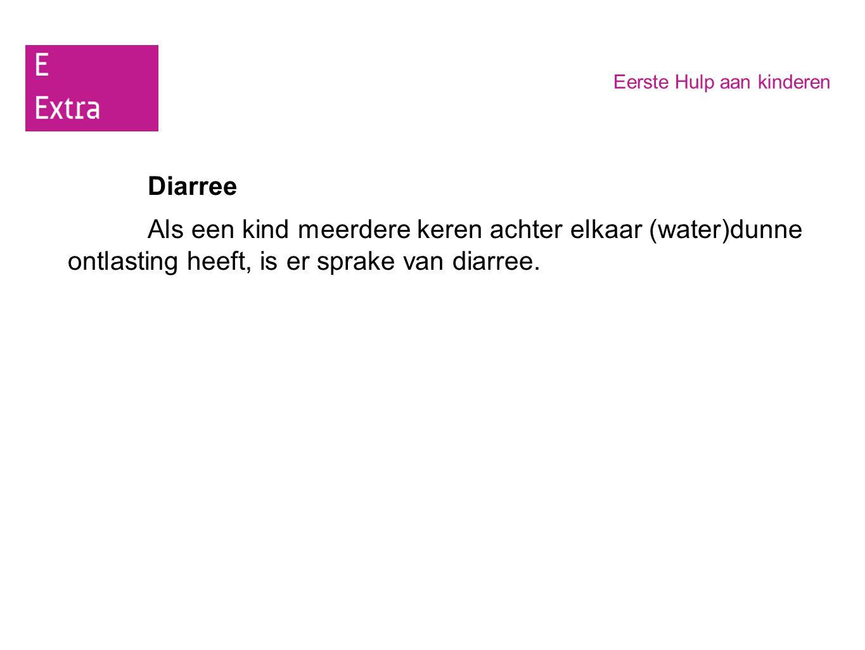 Eerste Hulp aan kinderen Diarree Als een kind meerdere keren achter elkaar (water)dunne ontlasting heeft, is er sprake van diarree.