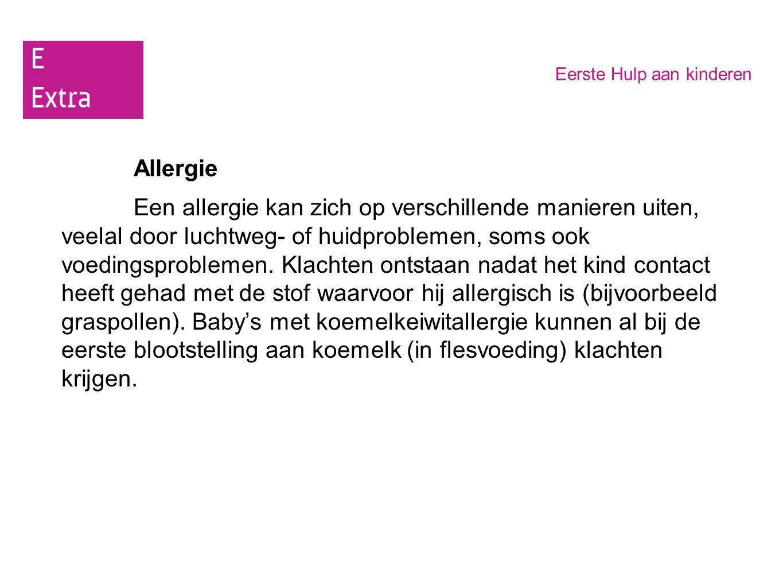 Eerste Hulp aan kinderen Allergie Een allergie kan zich op verschillende manieren uiten, veelal door luchtweg- of huidproblemen, soms ook voedingsprob
