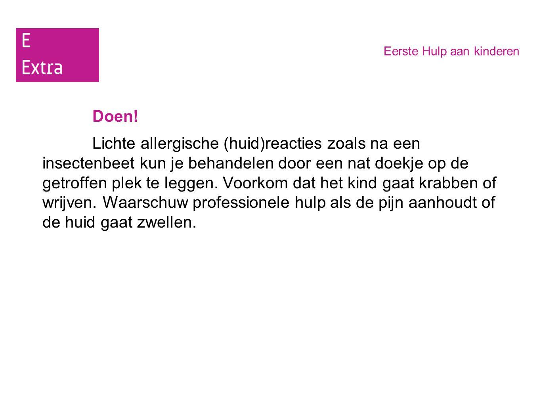 Eerste Hulp aan kinderen Doen! Lichte allergische (huid)reacties zoals na een insectenbeet kun je behandelen door een nat doekje op de getroffen plek