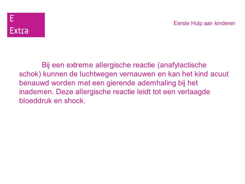 Eerste Hulp aan kinderen Bij een extreme allergische reactie (anafylactische schok) kunnen de luchtwegen vernauwen en kan het kind acuut benauwd worde
