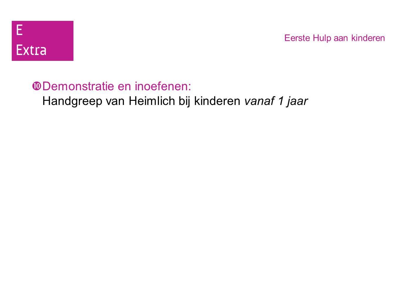 Demonstratie en inoefenen: Handgreep van Heimlich bij kinderen vanaf 1 jaar