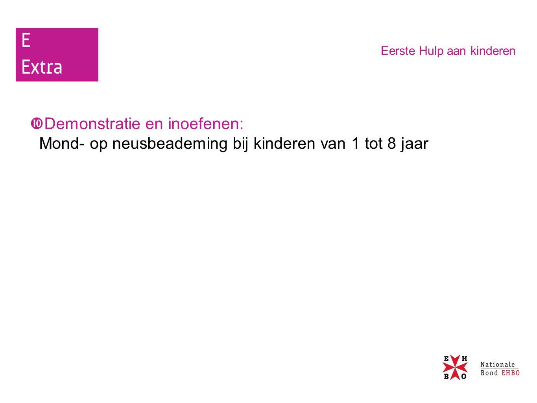  Demonstratie en inoefenen: Mond- op neusbeademing bij kinderen van 1 tot 8 jaar