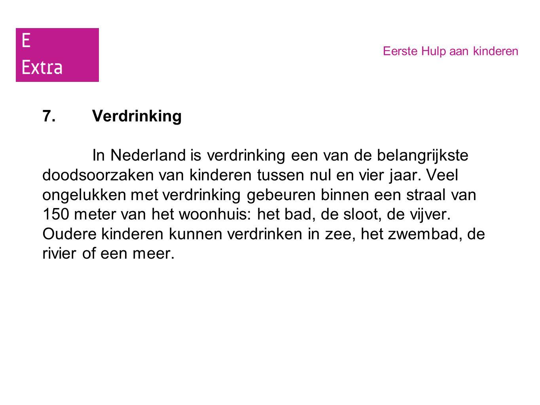 Eerste Hulp aan kinderen 7.Verdrinking In Nederland is verdrinking een van de belangrijkste doodsoorzaken van kinderen tussen nul en vier jaar. Veel o