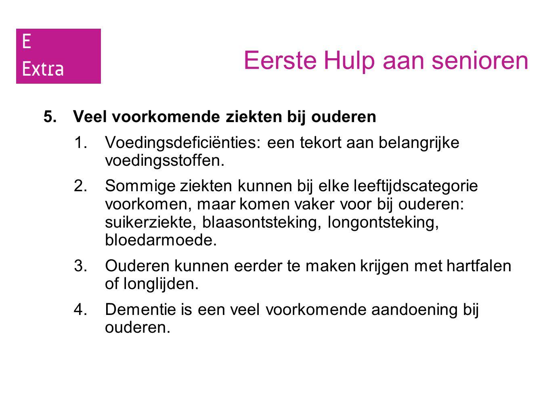 Eerste Hulp aan senioren 5.Veel voorkomende ziekten bij ouderen 1.Voedingsdeficiënties: een tekort aan belangrijke voedingsstoffen. 2.Sommige ziekten