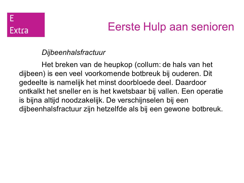 Eerste Hulp aan senioren Dijbeenhalsfractuur Het breken van de heupkop (collum: de hals van het dijbeen) is een veel voorkomende botbreuk bij ouderen.