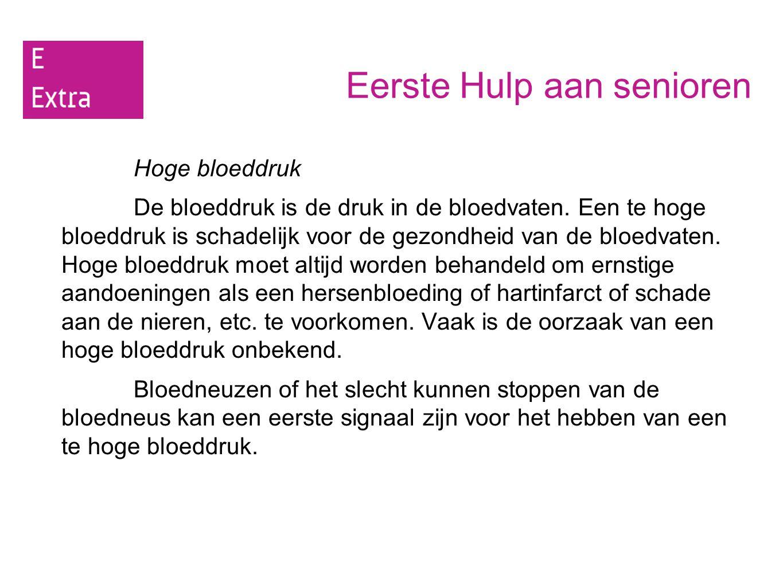 Eerste Hulp aan senioren Hoge bloeddruk De bloeddruk is de druk in de bloedvaten. Een te hoge bloeddruk is schadelijk voor de gezondheid van de bloedv