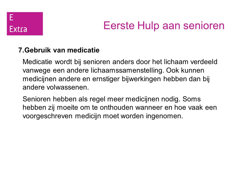 Eerste Hulp aan senioren 7.Gebruik van medicatie Medicatie wordt bij senioren anders door het lichaam verdeeld vanwege een andere lichaamssamenstellin