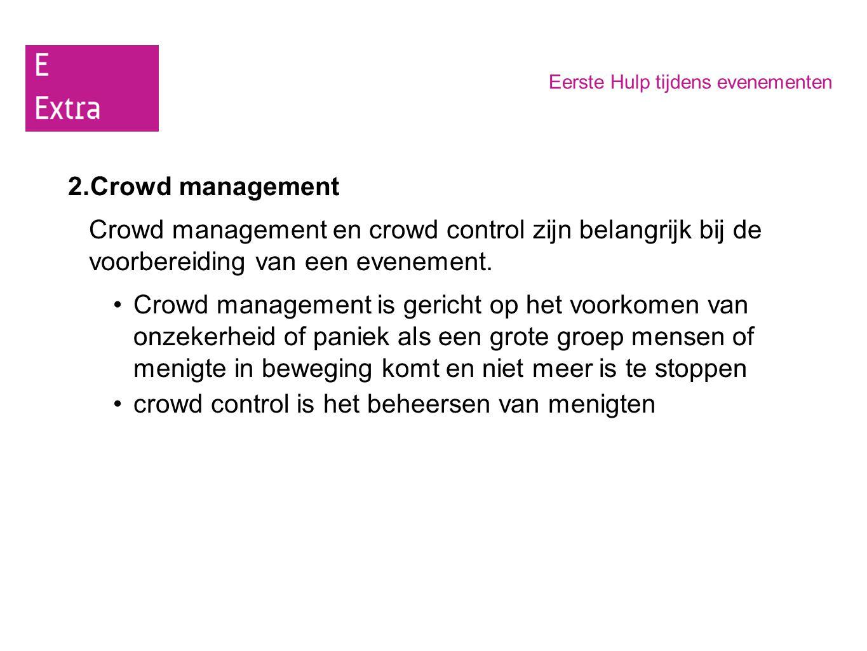 Eerste Hulp tijdens evenementen 2.Crowd management Crowd management en crowd control zijn belangrijk bij de voorbereiding van een evenement. Crowd man