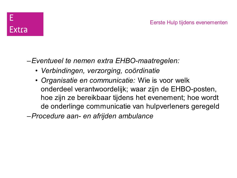 Eerste Hulp tijdens evenementen –Eventueel te nemen extra EHBO-maatregelen: Verbindingen, verzorging, coördinatie Organisatie en communicatie: Wie is