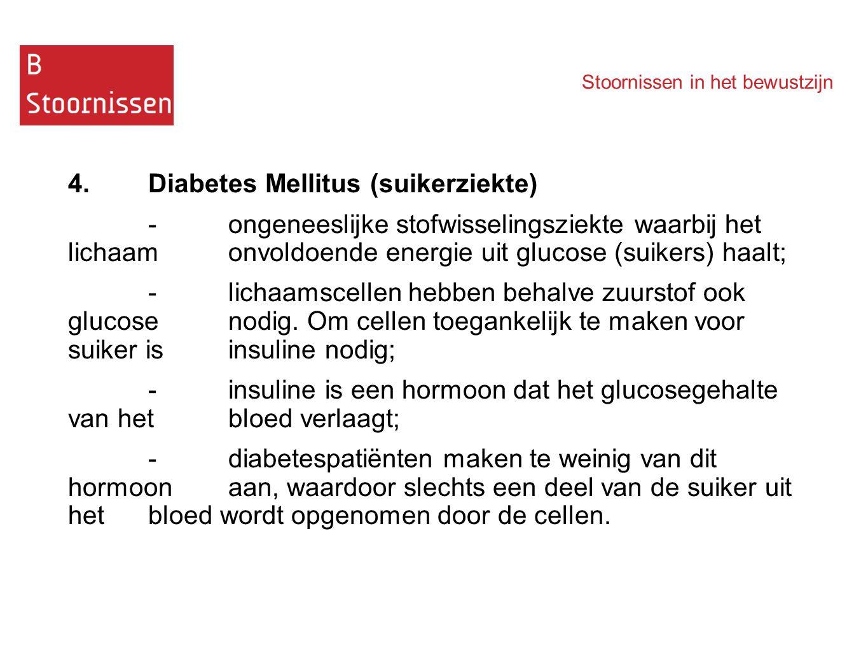 Stoornissen in het bewustzijn 4.Diabetes Mellitus (suikerziekte) - ongeneeslijke stofwisselingsziekte waarbij het lichaam onvoldoende energie uit glucose (suikers) haalt; -lichaamscellen hebben behalve zuurstof ook glucose nodig.