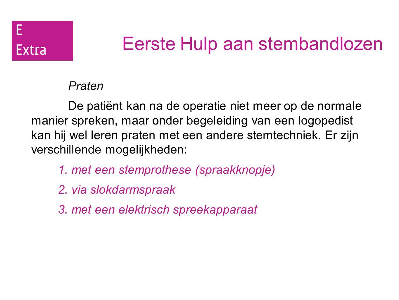 Eerste Hulp aan stembandlozen Praten De patiënt kan na de operatie niet meer op de normale manier spreken, maar onder begeleiding van een logopedist k