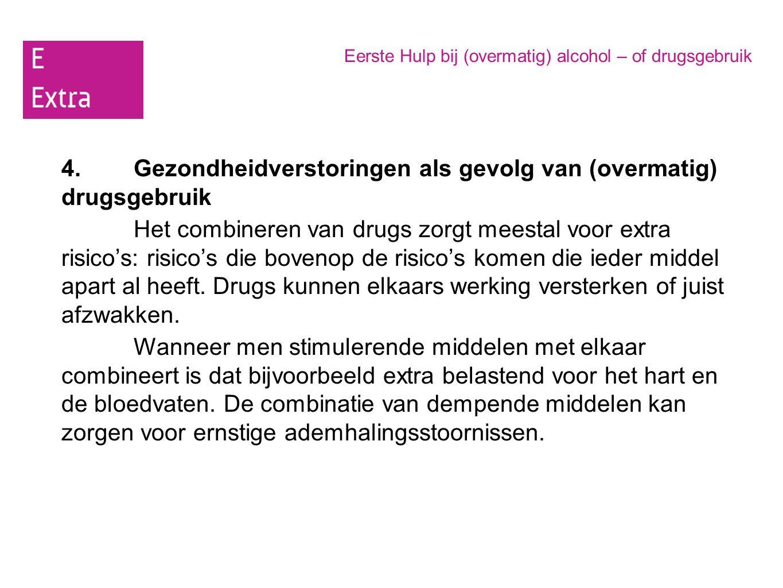 Eerste Hulp bij (overmatig) alcohol – of drugsgebruik 4.Gezondheidverstoringen als gevolg van (overmatig) drugsgebruik Het combineren van drugs zorgt