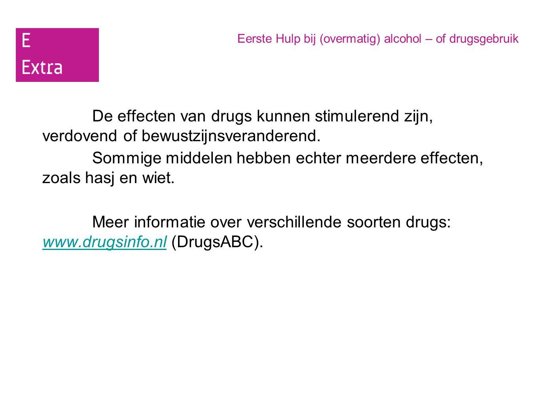 Eerste Hulp bij (overmatig) alcohol – of drugsgebruik De effecten van drugs kunnen stimulerend zijn, verdovend of bewustzijnsveranderend. Sommige midd