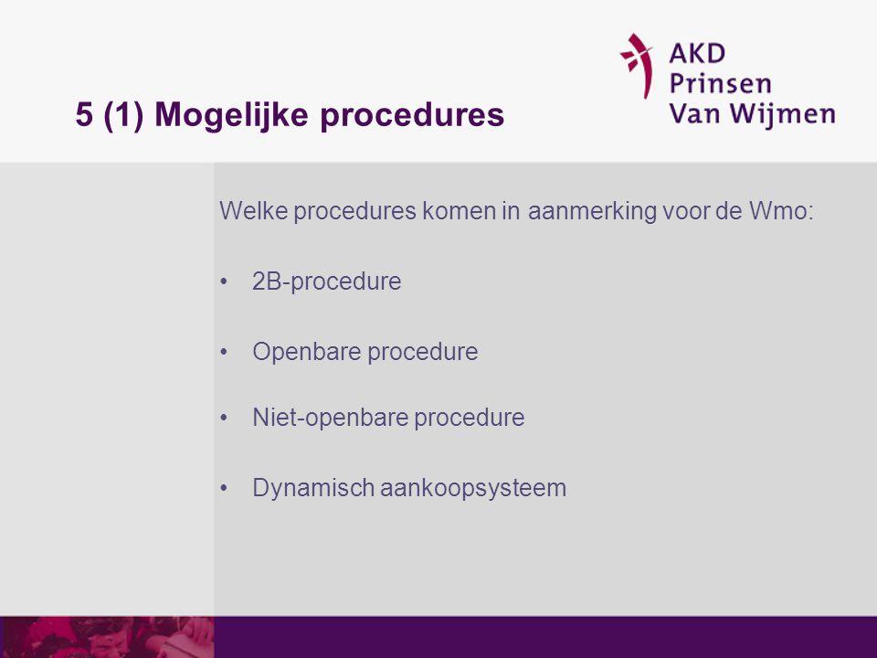 5 (1) Mogelijke procedures Welke procedures komen in aanmerking voor de Wmo: 2B-procedure Openbare procedure Niet-openbare procedure Dynamisch aankoop