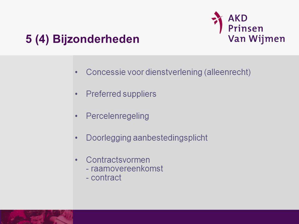 5 (4) Bijzonderheden Concessie voor dienstverlening (alleenrecht) Preferred suppliers Percelenregeling Doorlegging aanbestedingsplicht Contractsvormen
