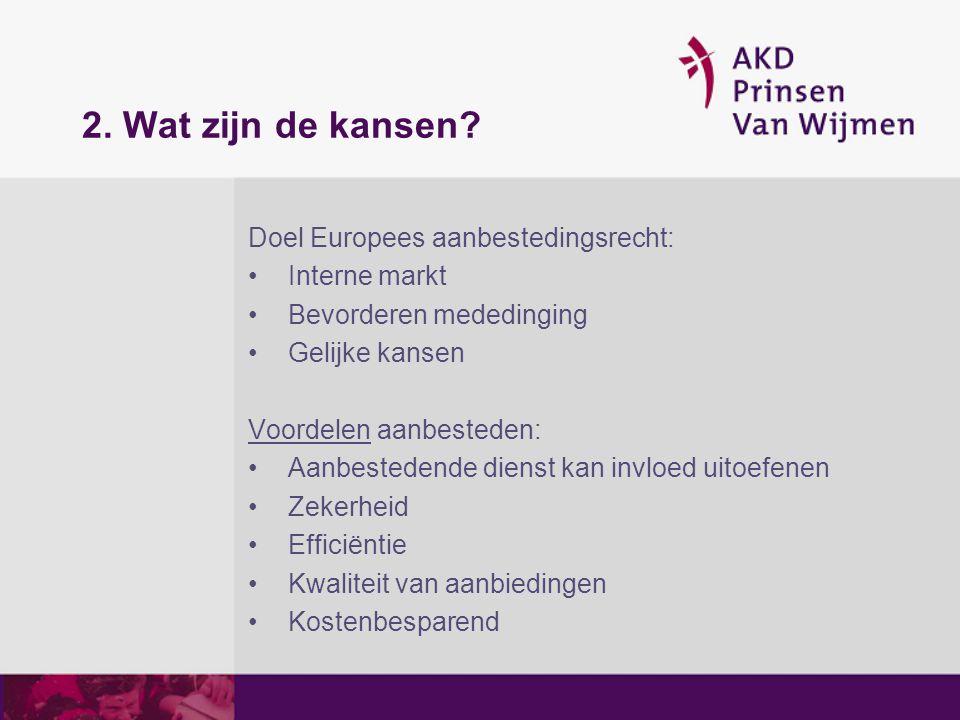 2. Wat zijn de kansen? Doel Europees aanbestedingsrecht: Interne markt Bevorderen mededinging Gelijke kansen Voordelen aanbesteden: Aanbestedende dien