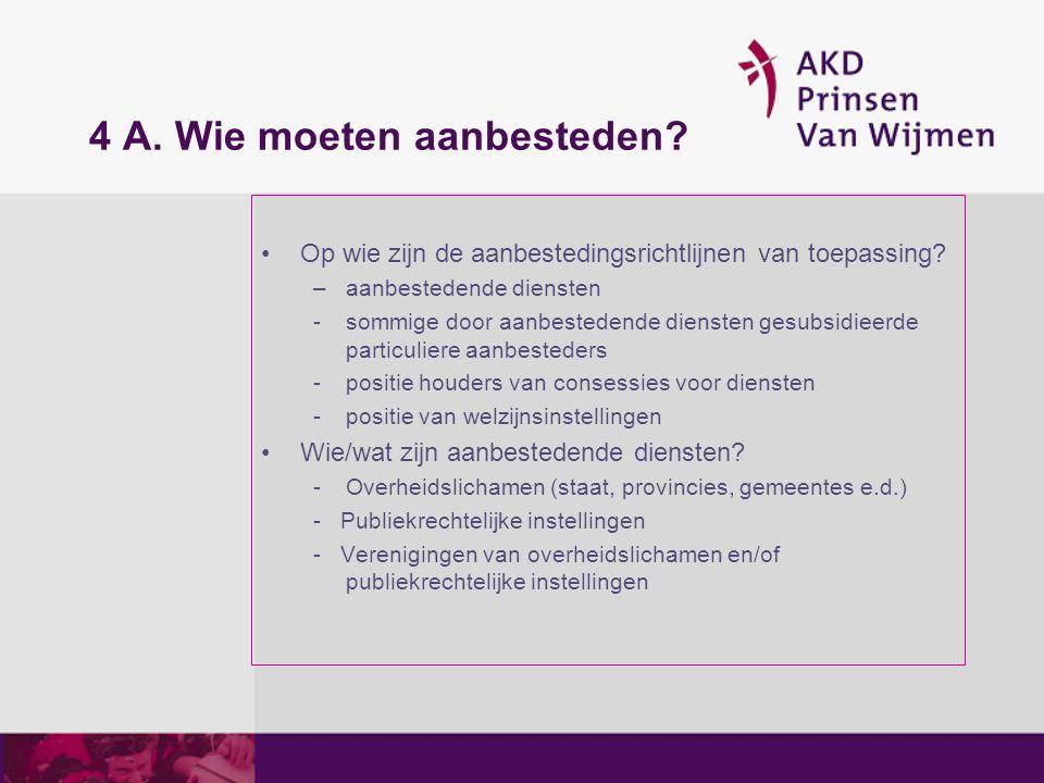 4 A. Wie moeten aanbesteden? Op wie zijn de aanbestedingsrichtlijnen van toepassing? –aanbestedende diensten -sommige door aanbestedende diensten gesu