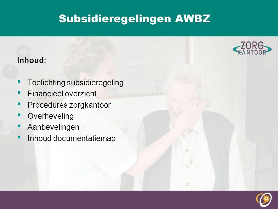 Subsidieregelingen AWBZ Inhoud: Toelichting subsidieregeling Financieel overzicht Procedures zorgkantoor Overheveling Aanbevelingen Inhoud documentatiemap