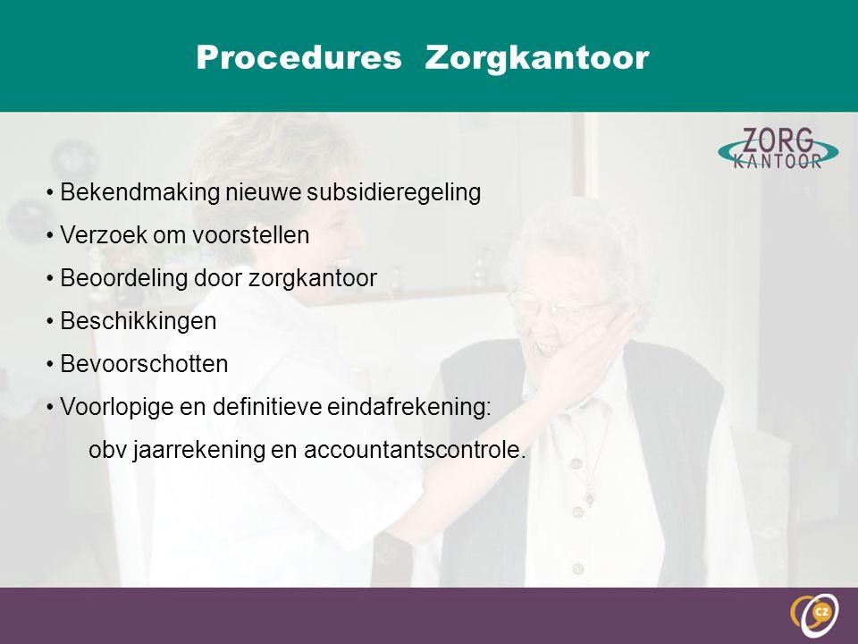 Procedures Zorgkantoor Bekendmaking nieuwe subsidieregeling Verzoek om voorstellen Beoordeling door zorgkantoor Beschikkingen Bevoorschotten Voorlopig