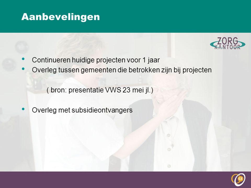 Aanbevelingen Continueren huidige projecten voor 1 jaar Overleg tussen gemeenten die betrokken zijn bij projecten ( bron: presentatie VWS 23 mei jl.) Overleg met subsidieontvangers