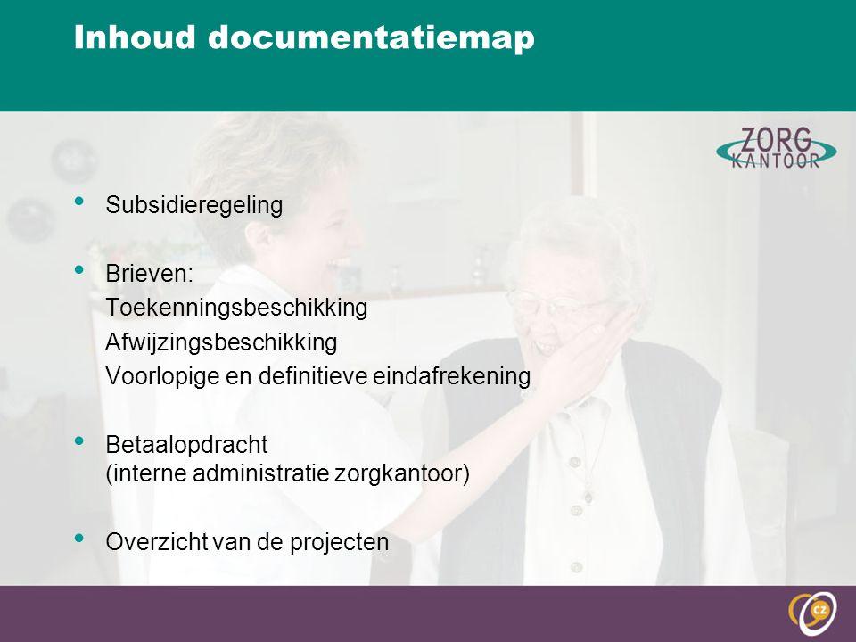 Inhoud documentatiemap Subsidieregeling Brieven: Toekenningsbeschikking Afwijzingsbeschikking Voorlopige en definitieve eindafrekening Betaalopdracht (interne administratie zorgkantoor) Overzicht van de projecten
